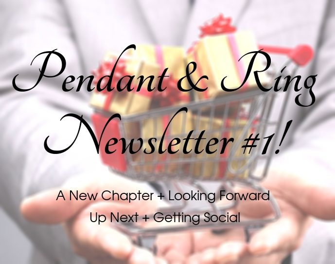 Pendant and Ring, Newsletter #1